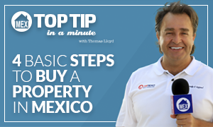 4 basic steps to buy a property in Mexico - Top Tip - Top Mexico Real