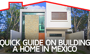 Quick Guide on Building a Home in Mexico