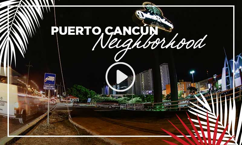 Puerto Cancún Neighborhood - TOPMexicoRealEstate.com