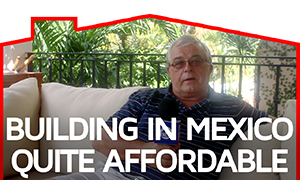 Building in Mexico - Testimonial by Phil Holland
