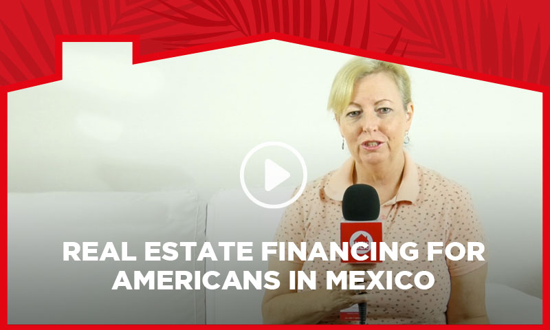 Real Estate Financing for Americans in Mexico